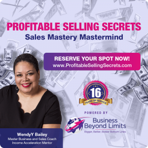 profitable selling secrets, sales mastermind, income acceleration mentor, wendyybailey, sales skills