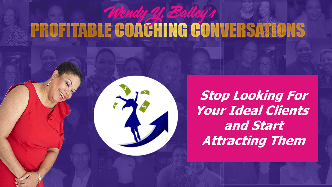 Stop Looking for Your Ideal Clients and Start Attracting Them